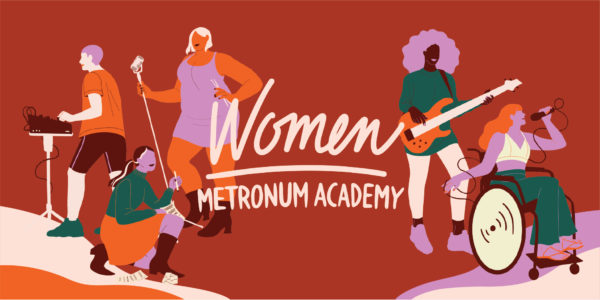 Women Metronum Academy [mentorat artistes féminines]